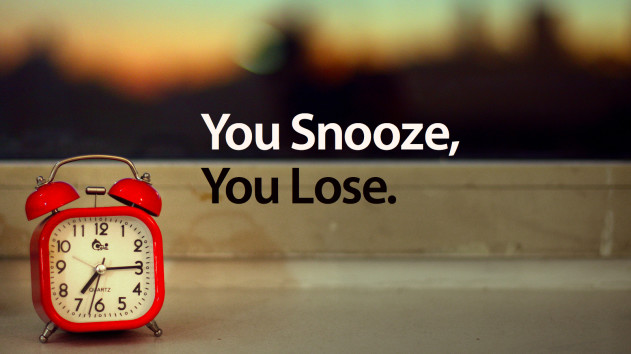 snooze, loose